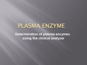 PLASMA ENZYME Determination of plasma enzymes using the