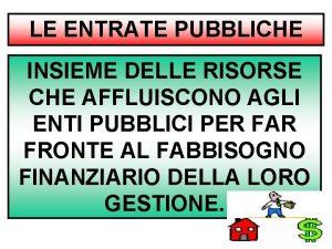 LE ENTRATE PUBBLICHE INSIEME DELLE RISORSE CHE AFFLUISCONO