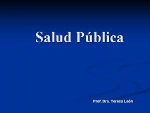 Salud Pblica Prof Dra Teresa Len Salud Pblica
