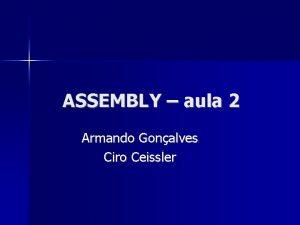 ASSEMBLY aula 2 Armando Gonalves Ciro Ceissler Roteiro