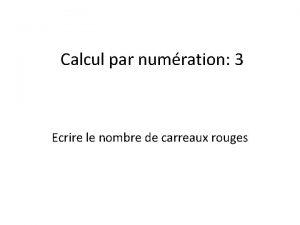 Calcul par numration 3 Ecrire le nombre de