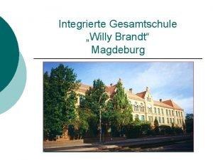 Integrierte Gesamtschule Willy Brandt Magdeburg Was heit Integrierte