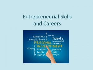 Entrepreneurial Skills and Careers Need for Entrepreneurial Skills