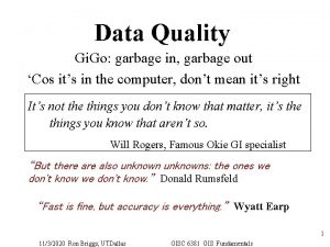 Data Quality Gi Go garbage in garbage out
