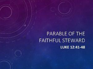 PARABLE OF THE FAITHFUL STEWARD LUKE 12 41