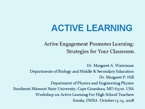 ACTIVE LEARNING Active Engagement Promotes Learning Strategies for