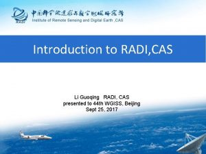 Introduction to RADI CAS Li Guoqing RADI CAS