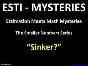 ESTI MYSTERIES Estimation Meets Math Mysteries The Smaller