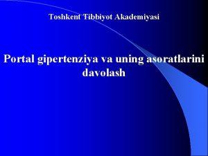 Toshkent Tibbiyot Akademiyasi Portal gipertenziya va uning asoratlarini