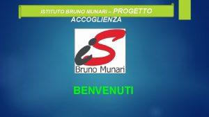 ISTITUTO BRUNO MUNARI PROGETTO ACCOGLIENZA BENVENUTI Lesatta denominazione