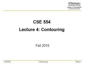 CSE 554 Lecture 4 Contouring Fall 2016 CSE