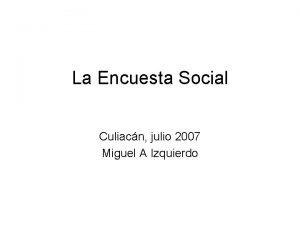 La Encuesta Social Culiacn julio 2007 Miguel A