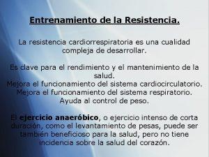 Entrenamiento de la Resistencia La resistencia cardiorrespiratoria es