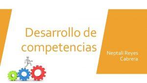Desarrollo de competencias Neptali Reyes Cabrera Breve historia