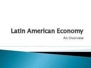 Latin American Economy An Overview Latin America Economy
