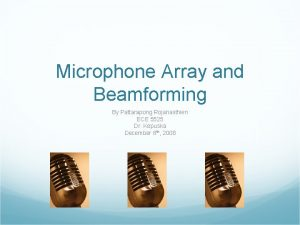 Microphone Array and Beamforming By Pattarapong Rojanasthien ECE