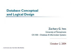 Database Conceptual and Logical Design Zachary G Ives