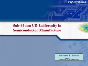 Sub45 nm CD Uniformity in Semiconductor Manufacture Terrence