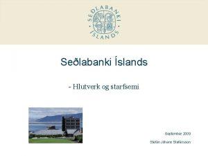 Selabanki slands Hlutverk og starfsemi September 2009 Stefn