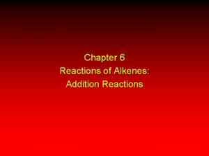 Chapter 6 Reactions of Alkenes Addition Reactions Reactions