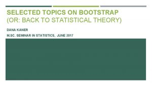 SELECTED TOPICS ON BOOTSTRAP OR BACK TO STATISTICAL
