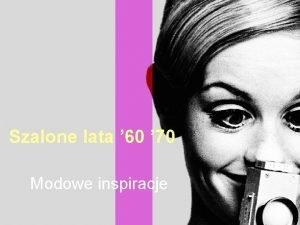 Szalone lata 60 70 Modowe inspiracje LATA 60
