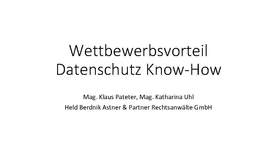 Wettbewerbsvorteil Datenschutz KnowHow Mag Klaus Pateter Mag Katharina