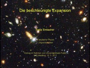 Die beschleunigte Expansion Franz Embacher Fakultt fr Physik