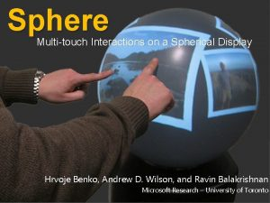 Sphere Multitouch Interactions on a Spherical Display Hrvoje