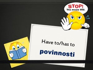 Have tohas to povinnos ti Have to has