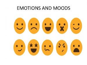 EMOTIONS AND MOODS Why emotions were ignored in