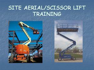SITE AERIALSCISSOR LIFT TRAINING SITE AERIAL LIFT TRAINING