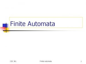 Finite Automata CSC 361 Finite Automata 1 Formal