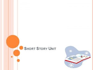 SHORT STORY UNIT What is a short story