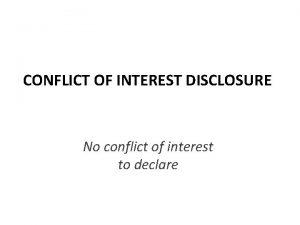 CONFLICT OF INTEREST DISCLOSURE No conflict of interest