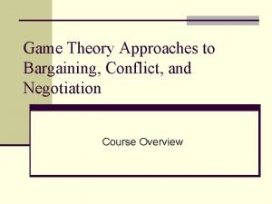 Game Theory Approaches to Bargaining Conflict and Negotiation