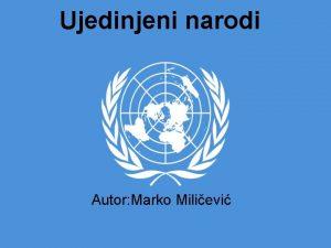 Ujedinjeni narodi Autor Marko Milievi to je UN
