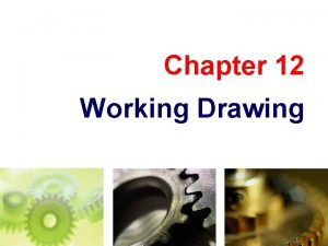 Chapter 12 Working Drawing TOPICS Introduction Detail drawing