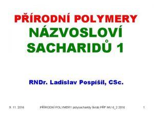 PRODN POLYMERY NZVOSLOV SACHARID 1 RNDr Ladislav Pospil