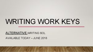 WRITING WORK KEYS ALTERNATIVE WRITING SOL AVAILABLE TODAY