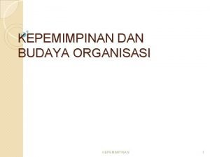 KEPEMIMPINAN DAN BUDAYA ORGANISASI KEPEMIMPINAN 1 PENGERTIAN Budaya