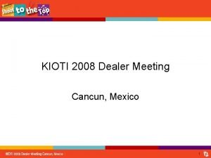 KIOTI 2008 Dealer Meeting Cancun Mexico 1 Customer
