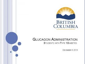 GLUCAGON ADMINISTRATION STUDENTS WITH TYPE 1 DIABETES DECEMBER