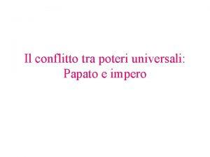 Il conflitto tra poteri universali Papato e impero