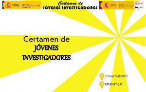 Certamen de JVENES INVESTIGADORES COLABORADORES ESTADSTICAS C O