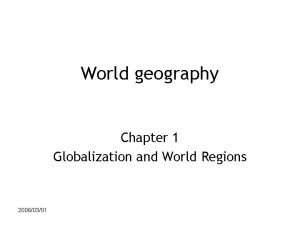 World geography Chapter 1 Globalization and World Regions