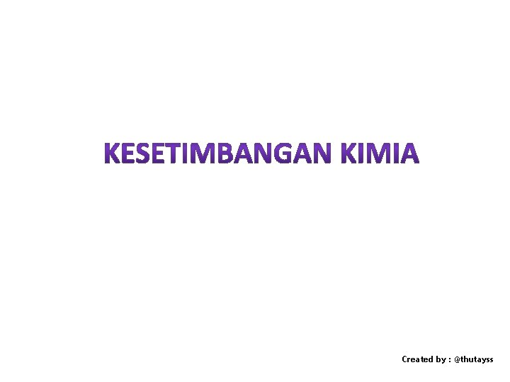 Created by thutayss A KEADAAN SETIMBANG Keadaan setimbang