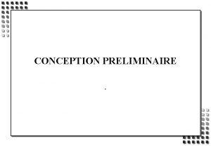 CONCEPTION PRELIMINAIRE OBJECTIFS DE LA PRESENTATION CONCEPTION PRELIMINAIRE