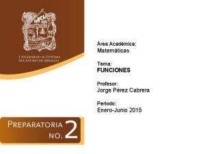 rea Acadmica Matemticas Tema FUNCIONES Profesor Jorge Prez