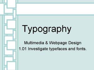 Typography Multimedia Webpage Design 1 01 Investigate typefaces